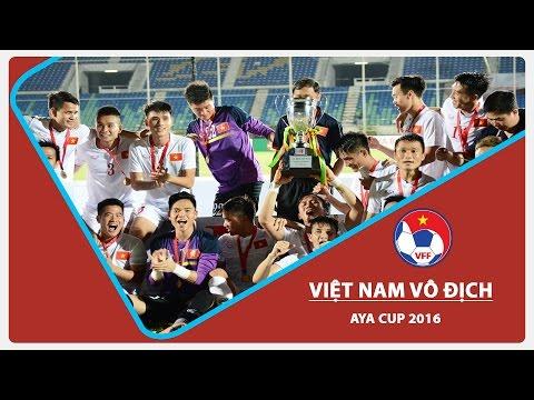 ĐỘI TUYỂN VIỆT NAM VÔ ĐỊCH AYA BANK CUP 2016