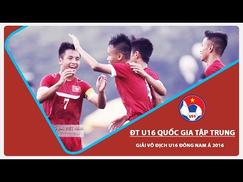 U16 VIỆT NAM TẬP TRUNG TRƯỚC GIẢI ĐÔNG NAM Á 2016