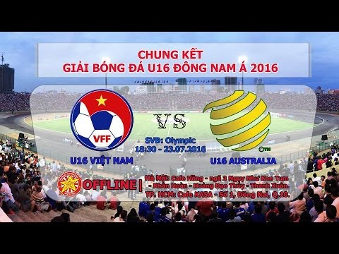 Chung kết U16 Đông Nam Á: U16 Việt Nam vs U16 Australia | TRỰC TIẾP 23-07-2016