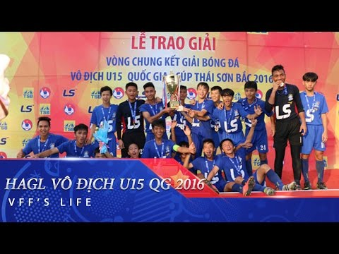 CHUNG KẾT U15 VĐQG 2016: HAGL LÊN NGÔI VÔ ĐỊCH