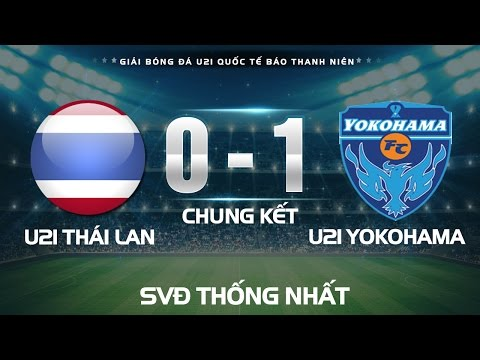 HIGHLIGHT l U21 THÁI LAN vs U21 YOKOHAMA l CHUNG KẾT GIẢI U21 QUỐC TẾ BÁO THANH NIÊN 2016