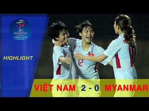 HIGHLIGHT | VIỆT NAM (2-0) MYANMAR | ĐT NỮ VIỆT NAM CHÍNH THỨC GIÀNH VÉ DỰ VCK GIẢI VĐ CHÂU Á 2018