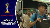 U20 VIỆT NAM LÊN ĐƯỜNG SANG HÀN QUỐC SẴN SÀNG CHO VCK U20 WORLD CUP 2017