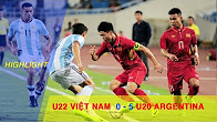 U22 VIỆT NAM (0-5) U20 ARGENTINA | GIAO HỮU QUỐC TẾ 2017