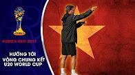 HÀNH TRÌNH HLV HOÀNG ANH TUẤN ĐƯA U20 VIỆT NAM ĐẾN WORLD CUP