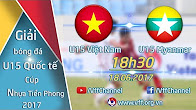 U15 VIỆT NAM ( 0-0 ) U15 MYANMAR | GIẢI BÓNG ĐÁ QUỐC TẾ U15 - CÚP NHỰA TIỀN PHONG 2017