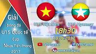 U15 VIỆT NAM ( 0-0 ) U15 MYANMAR | GIẢI BÓNG ĐÁ QUỐC TẾ U15 - CÚP NHỰA TIỀN PHONG 2017