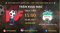 TRỰC TIẾP | PVF vs HOÀNG ANH GIA LAI | VCK U17 QUỐC GIA 2017