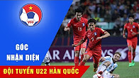 GIẢI MÃ ĐỐI THỦ: U22 HÀN QUỐC BẢN LĨNH CỦA ĐỘI BÓNG HÀNG ĐẦU CHÂU LỤC