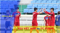 U22 VIỆT NAM vs FC BUSAN | GIAO HỮU TẠI MOKPO