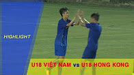 U18 VIỆT NAM vs U18 HONG KONG | GIAO HỮU 2017