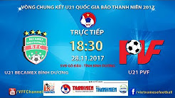 U21 Becamex Bình Dương vs U21 PVF | VCK U21 Quốc Gia Báo Thanh Niên 2017