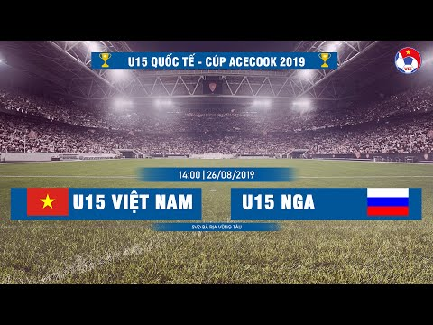 U15 Việt Nam - U15 Nga | U15 Quốc tế - Cúp Acecook 2019
