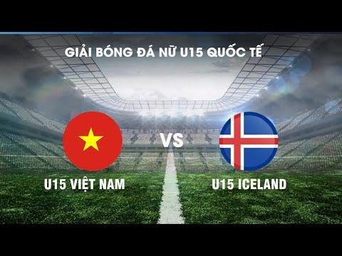 Trực tiếp | U15 Việt Nam - U15 Iceland | Giải bóng đá nữ quốc tế 2019