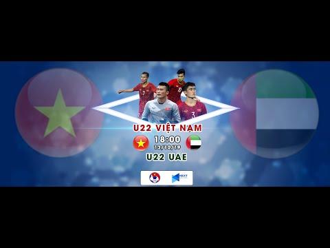 TRỰC TIẾP | U22 VIỆT NAM - U22 UAE | GIAO HỮU QUỐC TẾ