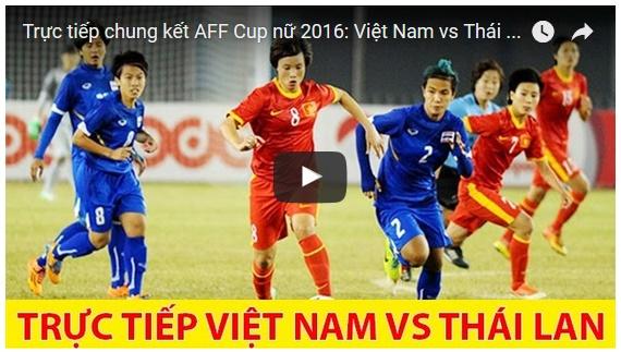 [TRỰC TIẾP] Chung kết AFF nữ 2016, Việt Nam vs Thái Lan