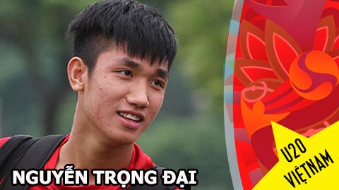 Gương mặt U20 Việt Nam - Nguyễn Trọng Đại: Niềm tin nơi thủ lĩnh