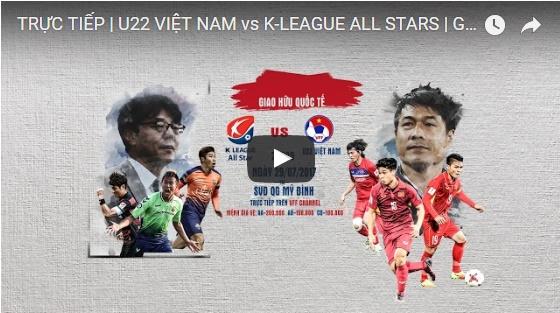 [TRỰC TIẾP] U22 Việt Nam vs. Tuyển các Ngôi sao K League (từ 20h00)