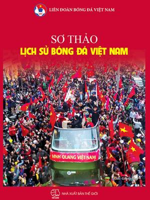 LĐBĐVN chính thức ra mắt sách Sơ thảo Lịch sử bóng đá Việt Nam